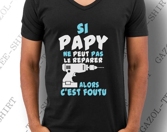 Idée cadeau original pour papy. Si papy ne peut pas le réparer, alors c'est foutu. Fête papi noël et anniversaire. T Shirt homme.