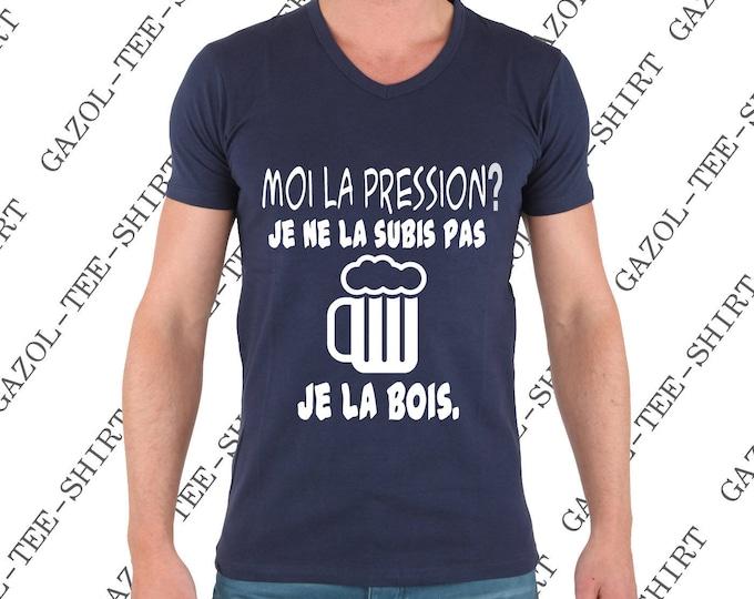 """Offrir humour T-shirt """"Moi la pression? je ne la subis pas je la bois."""""""