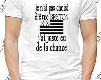 """T-shirt """"Je n' ai pas choisi d' être breton, j' ai juste eu de la chance."""""""