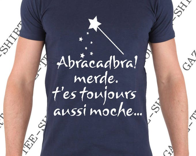 "Tshirt ""Abracadabra! merde. T'es toujours aussi moche."" Humour."