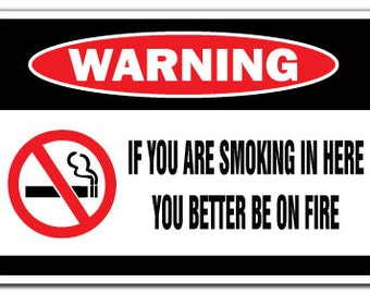51b5203ef If You Are Smoking In Here You Better Be On Fire Warning Sign No Smoke Gift  Fun
