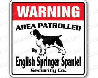 cd40ce19a414 English Springer Spaniel Security Sign Area Patrolled By Pet Signs