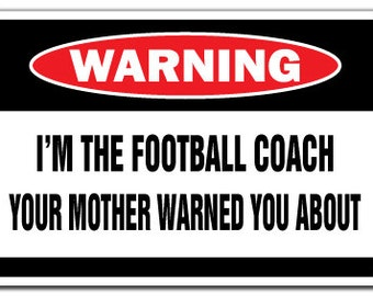 I'm The Football Coach Warning Sign Funny Gag Gift