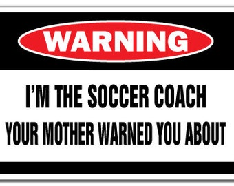 I'm The Soccer Coach Warning Sign Funny Gag Gift