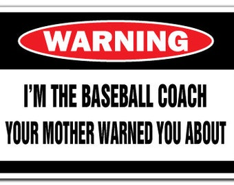 I'm The Baseball Coach Warning Sign Funny Gag Gift