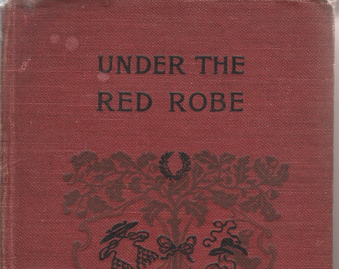 Under the Red Robe by Stanley J Weyman (Illustrated with Scenes from the Silent Movie)  (Hardcover: Movie Tie In) 1923
