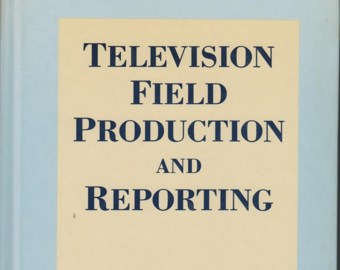 Television Field Production and Reporting (Hardcover: Television) 1988