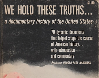 We Hold These Truths ... a documentary history of the United States