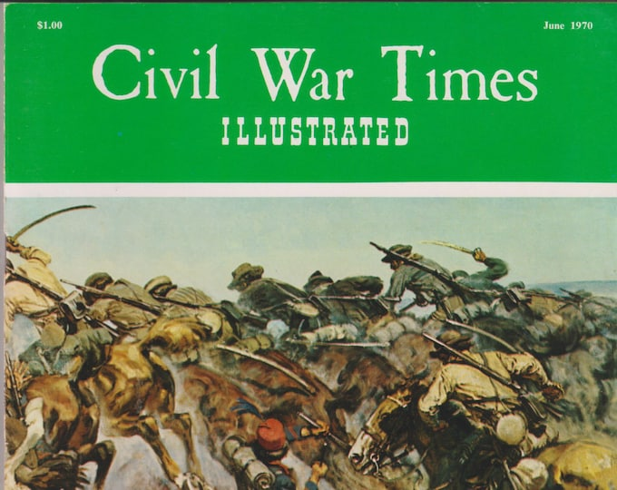Civil War Times Illustrated June 1970 Confederate Cavalry Charge