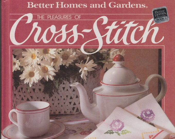 The Pleasures of Cross-Stitch  (Better Homes & Gardens) (Hardcover: Crafts) 1984