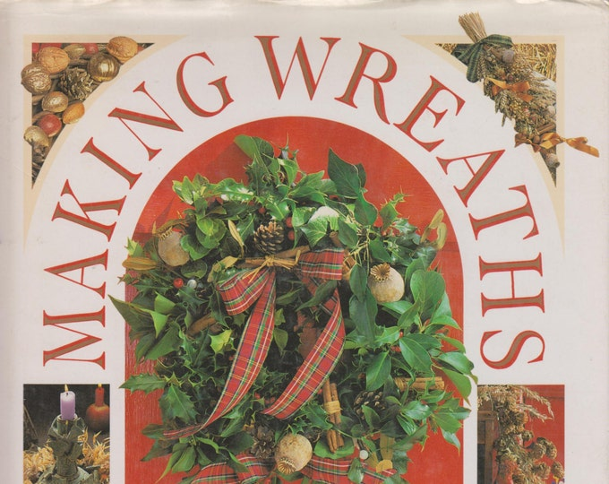 Making Wreaths (Floral Garlands, Swags and Wreaths) (Hardcover: Crafts) 1992