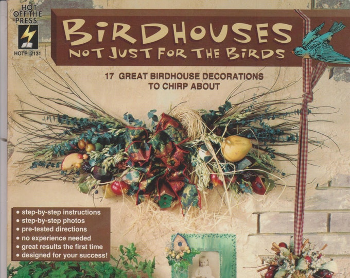 Birdhouses Not Just for the Birds   - 17 Great Birdhouse Decorations To Chirp About (Staple-bound: Crafts)