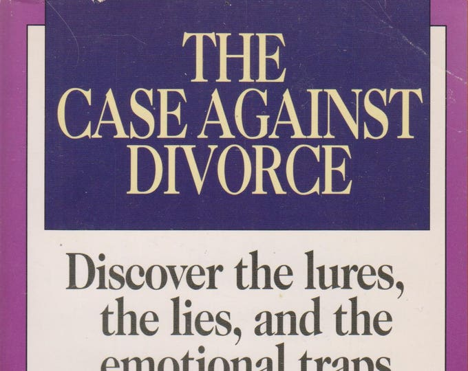 The Case Against Divorce: Discover the Lures, the Lies, and the Emotional Traps of Divorce  (Paperback, Self-Help) 1990