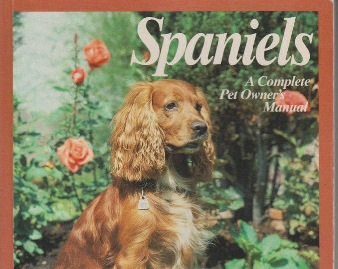 Spaniels A Complete Pet Owner's Manual (Softcover: Pets, Dogs) 1982