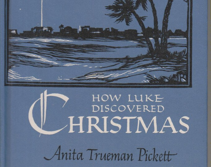 How Luke Discovered Christmas by Anita Trueman Pickett  (Hardcover: Christmas) 1951