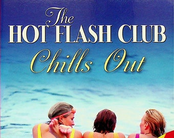 The Hot Flash Club Chills Out by Nancy Thayer (Trade Paperback: Fiction) 2007
