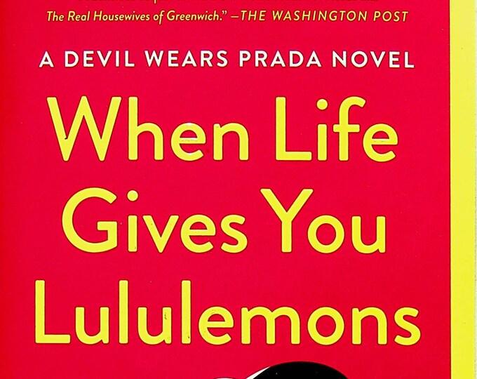 When Life Gives You Lululemons by Lauren Weisberger (Trade Paperback: Fiction, Devil Wears Prada Novel) 2019 FE