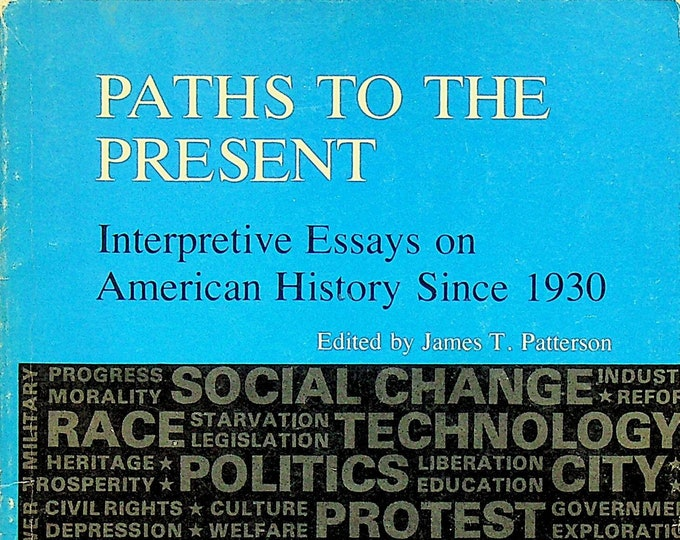 Paths to the Present Interpretive Essays on American History Since 1930 (Trade Paperback: History, Essays)