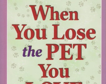 When You Lose the Pet You Love  (Softcover: Pets, Pet Loss) 2011