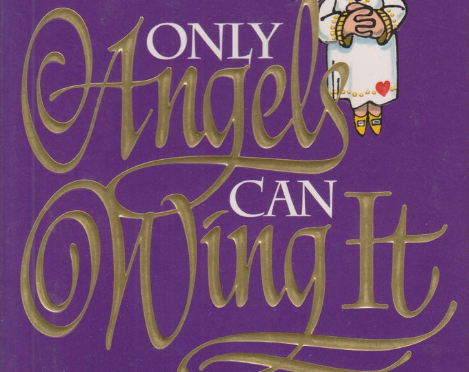 Only Angels Can Wing It The Rest Of Us Have To Practice (Softcover, Self-Help, Inspirational) 1995