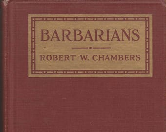 Barbarians by Robert W Chambers (Hardcover: War Adventure, Romance) 1917