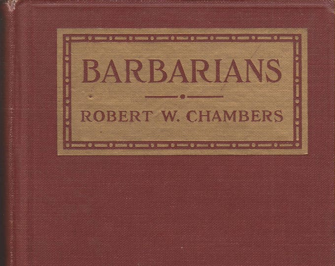Barbarians by Robert W Chambers (Hardcover, War Adventure, Romance) 1917