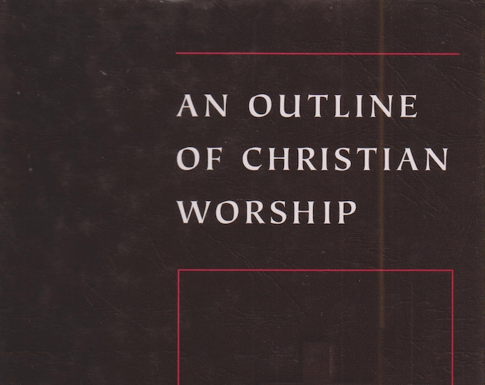 An Outline of Christian Worship by Gordon S Wakefield (Hardcover,  Religion, Christianity)  1998 First Printing