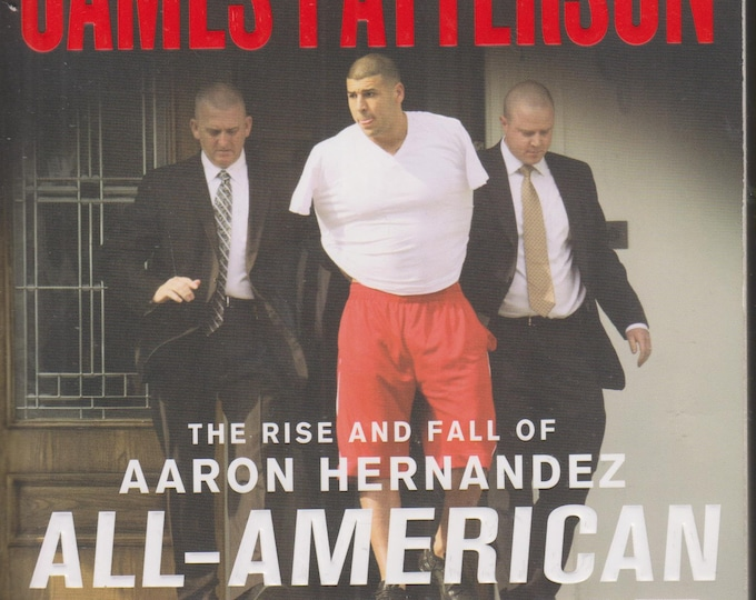 All-American Murder (The Rise and Fall of Aaron Hernandez) by James Patterson (Softcover: Nonfiction, Drama)  2018