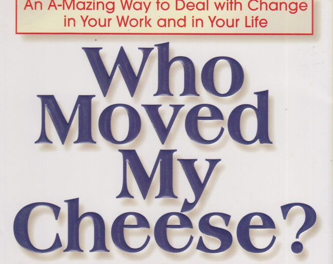 Who Moved My Cheese?: An Amazing Way to Deal with Change in Your Work and in Your Life  (Hardcover, Inspirational, Business)  1998