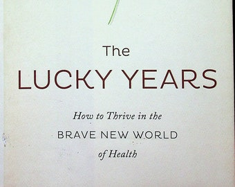 The Lucky Years  - How to Thrive in the Brave New World of Health by David B. Agus  (Hardcover: Healthy)