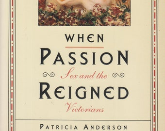 When Passion Reigned - Sex And The Victorians  (Softcover: History, Victorians)  1996