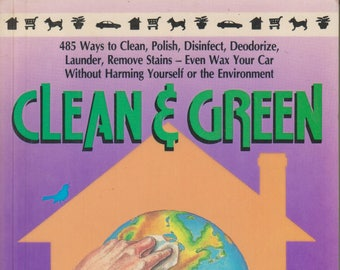 Clean & Green - The Complete Guide to Nontoxic and Environmentally Safe Housekeeping (Softcover, Reference, Health, Ecology) 1990