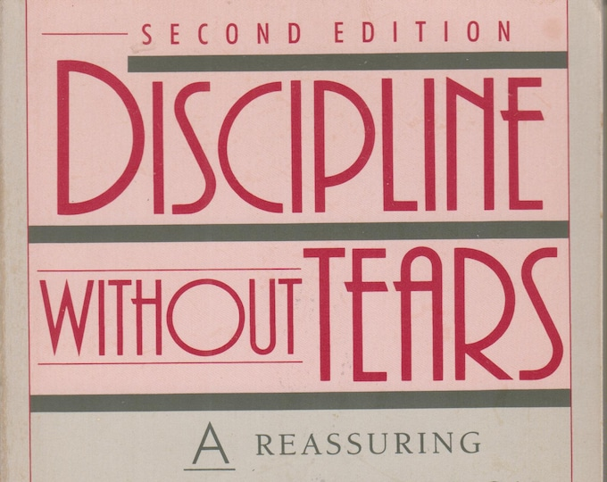 Discipline without Tears: A Reassuring and Practical Guide to Teaching Your Child Positive Behavior(Softcover,  Parenting) 1989