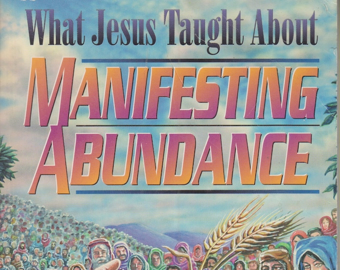What Jesus Taught about Manifesting Abundance (Softcover, Religious, Christianity) 1996