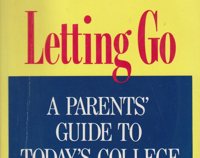 Letting Go - A Parent's Guide to Today's College Experience (Softcover: College, Parenting) 1992