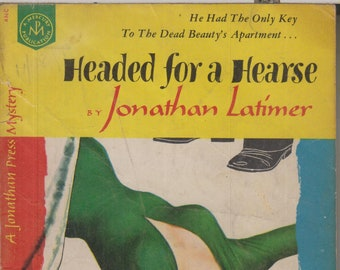 Headed for a Hearse by Jonathan Latimer A Johnathan Press Mystery (Vintage Mystery, Pulp Fiction) 1950s