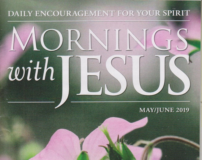 Mornings With Jesus May/June 2019 Daily Encouragement For Your Spirit   ( Magazine:  Inspirational)