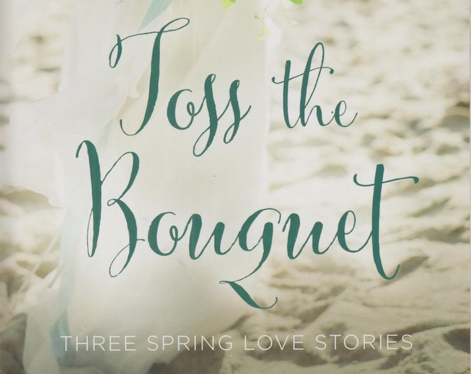Toss the Bouquet: Three Spring Love Stories  (Softcover, Romance) 2015