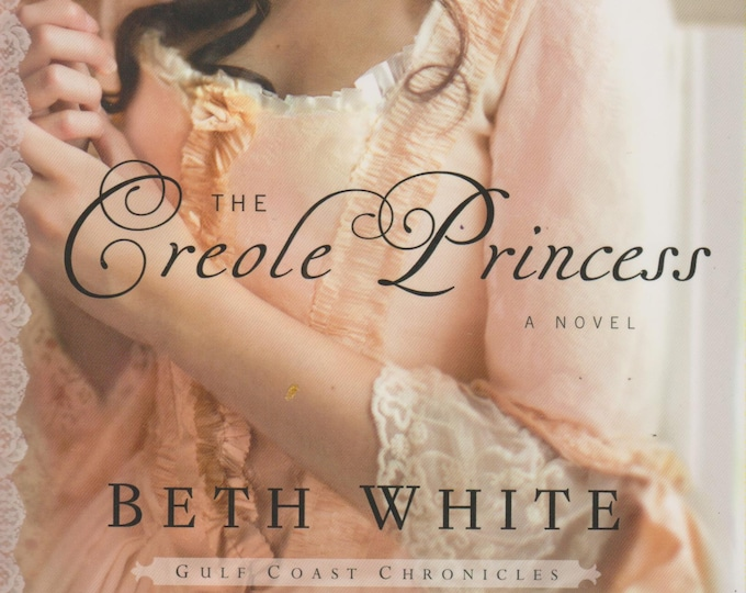 The Creole Princess by Beth White (Gulf Coast Chronicles Book 2) (Softcover, Romance) 2015