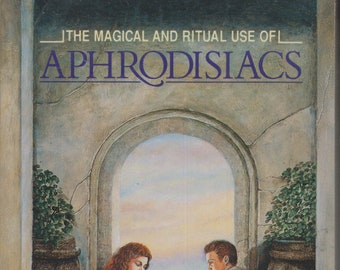 The Magical and Ritual Use of Aphrodisiacs  (Softcover: Herbalism, Sexuality) 1992