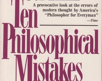 Ten Philosophical Mistakes by Mortimer J Adler  (Paperback: Philosophy )  1987