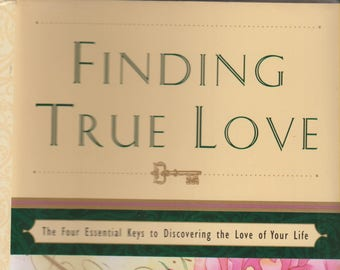 Finding True Love: The Four Essential Keys to Discovering the Love of Your Life (Hardcover, Relationships, Self-Help, Love) 1996