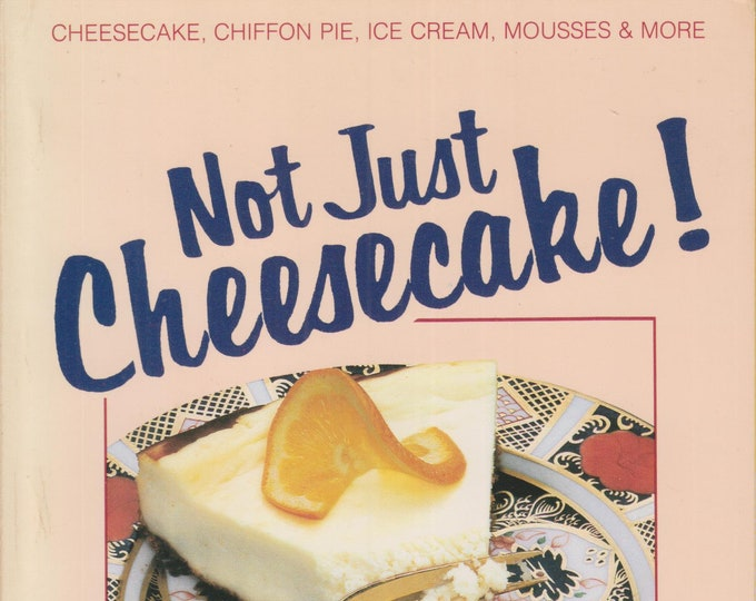 Not Just Cheesecake!  The Low-Fat, Low-Cholesterol, Low-Calorie Great Dessert Cookbook (Softcover: Cooking, Recipes) 1988