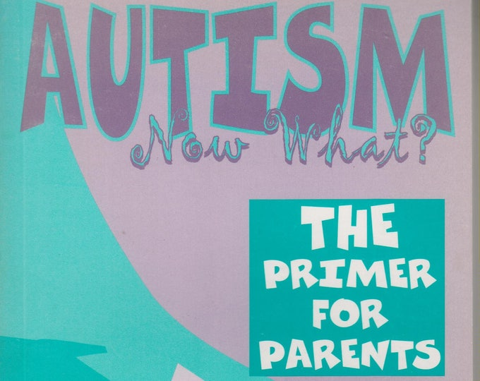 Autism Now What? The Primer for Parents (Paperback, Health) 2002