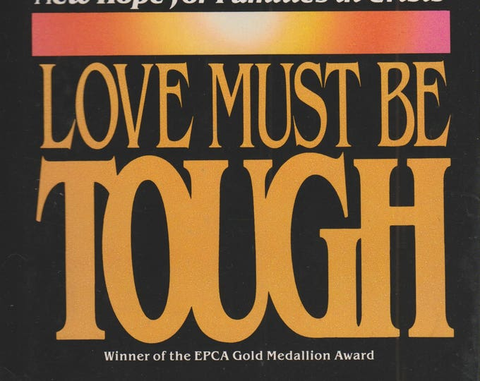 Love Must Be Tough - New Hope for Families in Crisis  (Hardcover: Marriage,  Personal Growth) 1983