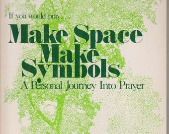Make Space Make Symbols - A Personal Journey Into Prayer   (Softcover:  Religion) 1979