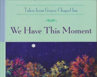 We Have This Moment (Tales from Grace Chapel Inn) (Hardcover, Inspirational) 2004