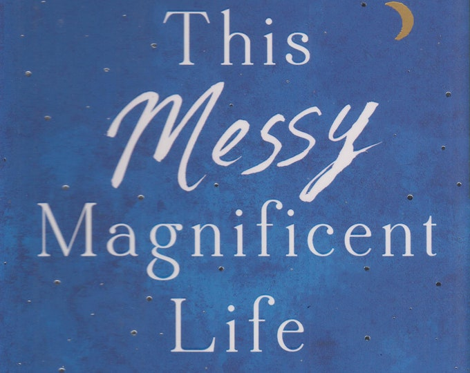 This Messy Magnificent Life - A Field Guide by Geneen Roth  (Hardcover:  Self-Help )  2018 First Edition