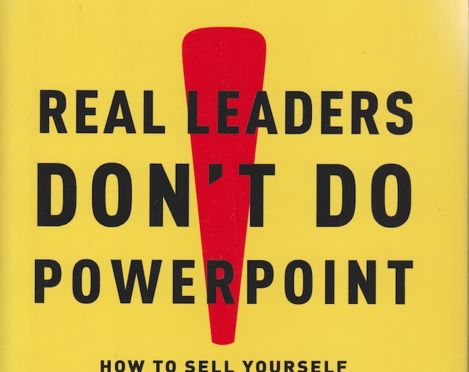 Real Leaders Don't Do Powerpoint - How to Sell Yourself and Your Ideas (Hardcover: Business)  2009