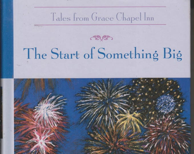 The Start of Something Big  (Tales from Grace Chapel Inn) (Hardcover, Inspirational) 2005